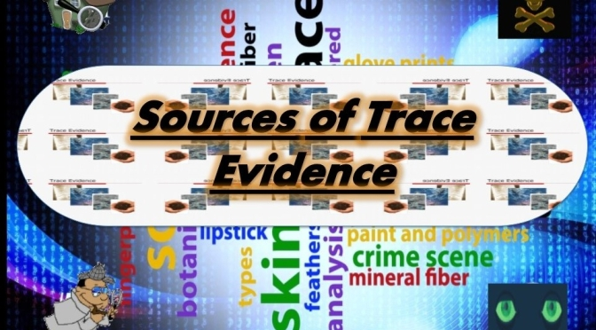 SOURCES OF TRACE EVIDENCE