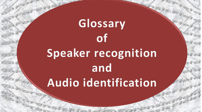 GLOSSARY OF SPEAKER RECOGNITION AND AUDIO IDENTIFICATION