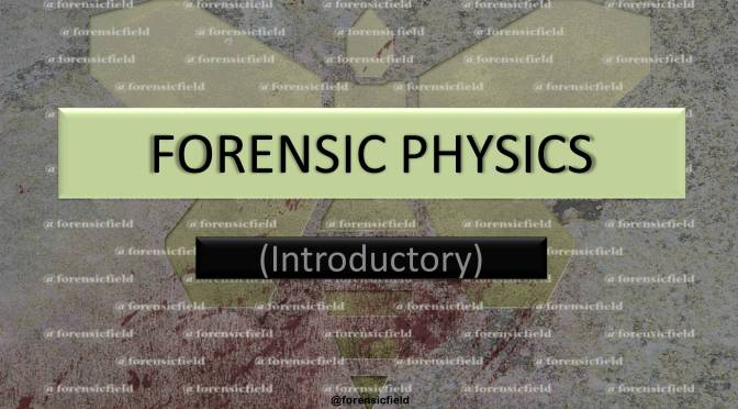 FORENSIC PHYSICS (Introductory)